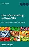 Die sanfte Umstellung auf Low Carb: Für Einsteiger - Theorie und Praxis