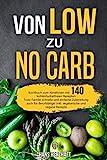 Von LOW zu NO Carb: Kochbuch zum Abnehmen mit 140 kohlenhydratfreien Rezepten - Trotz Familie schnelle und einfache Zubereitung - auch für Berufstätige! Inkl. vegetarische und vegane Rezepte